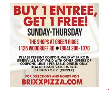 Buy 1 entree, get 1 free. Sunday -Thursday. Offer expires 7/1/17