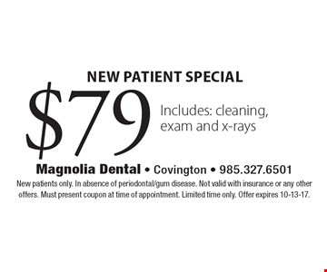 $79 New Patient Special Includes: cleaning, exam and x-rays. New patients only. In absence of periodontal/gum disease. Not valid with insurance or any other offers. Must present coupon at time of appointment. Limited time only. Offer expires 10-13-17.