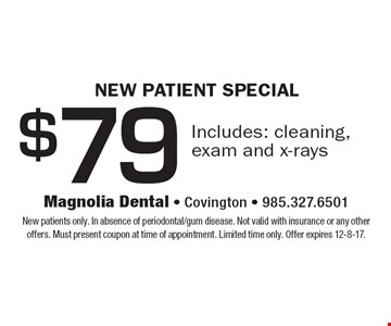 New Patient Special: $79. Includes: cleaning, exam and x-rays. New patients only. In absence of periodontal/gum disease. Not valid with insurance or any other offers. Must present coupon at time of appointment. Limited time only. Offer expires 12-8-17.