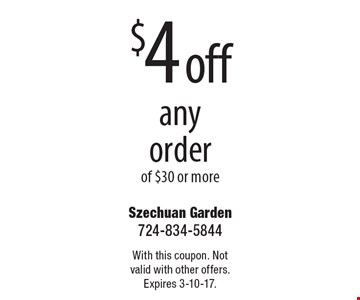 $4 off any order of $30 or more. With this coupon. Not valid with other offers. Expires 3-10-17.