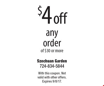 $4 off any order of $30 or more. With this coupon. Not valid with other offers. Expires 9/8/17.