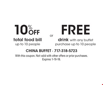 10% Off total food bill, up to 10 people OR free drink with any buffet purchase up to 10 people. With this coupon. Not valid with other offers or prior purchases. Expires 1-19-18.