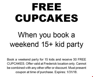 Free Cupcakes when you book a weekend 15+ kid party. Book a weekend party for 15 kids and receive 30 free cupcakes. Offer valid at Frederick location only. Cannot be combined with any other offer or discount. Must present coupon at time of purchase. Expires: 1/31/18.