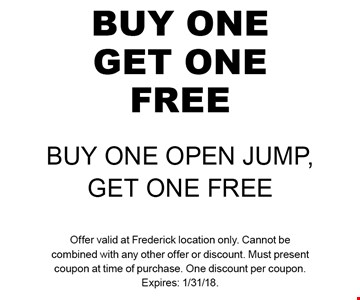 Buy One Get One Free. Buy One Open Jump, Get One Free. Offer valid at Frederick location only. Cannot be combined with any other offer or discount. Must present coupon at time of purchase. One discount per coupon. Expires: 1/31/18.