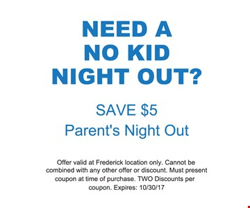 NEED A NO KID NIGHT OUT  - SAVE $5 PARENTS NIGHT OUT