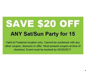 Save $20 off any Sat/Sun party for 15. Valid at Frederick location only. Cannot be combined with any other coupon, discount or offer. Must present coupon at time of checkout. Event must be booked by 04/30/17.