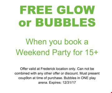 Free Glow Or Bubbles When you book a Weekend Party for 15+