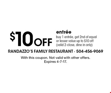 $10 off entree. Buy 1 entree, get 2nd of equal or lesser value up to $10 off (valid 2-close, dine in only). With this coupon. Not valid with other offers. Expires 4-7-17.