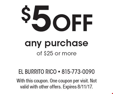 $5 Off any purchase of $25 or more. With this coupon. One coupon per visit. Not valid with other offers. Expires 8/11/17.
