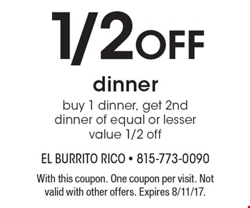 1/2 Off dinner buy 1 dinner, get 2nddinner of equal or lesser value 1/2 off. With this coupon. One coupon per visit. Not valid with other offers. Expires 8/11/17.
