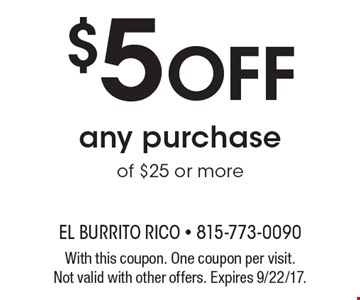 $5 Off any purchase of $25 or more. With this coupon. One coupon per visit. Not valid with other offers. Expires 9/22/17.