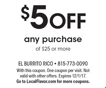 $5 Off any purchase of $25 or more. With this coupon. One coupon per visit. Not valid with other offers. Expires 12/1/17. Go to LocalFlavor.com for more coupons.