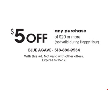 $5 OFF any purchase of $20 or more(not valid during Happy Hour). With this ad. Not valid with other offers. Expires 5-15-17.