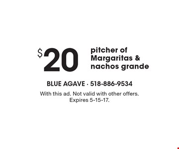 $20 pitcher of Margaritas & nachos grande. With this ad. Not valid with other offers. Expires 5-15-17.