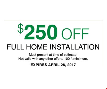 $250 Off Full home installation Must present at time estimate. Not valid with any other offers