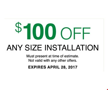 $100 Off Any size installation must present at time of estimateNot valid with any other offers