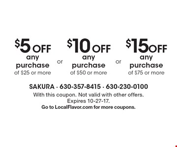 $5 Off any purchase of $25 or more. $15 Off any purchase of $75 or more. $10 Off any purchase of $50 or more. . With this coupon. Not valid with other offers. Expires 10-27-17.Go to LocalFlavor.com for more coupons.