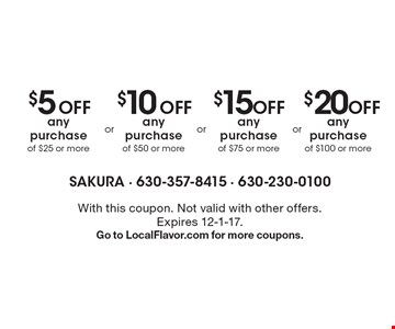 $5 Off any purchase of $25 or more. $20 Off any purchase of $100 or more. $15 Off any purchase of $75 or more. $10 Off any purchase of $50 or more. With this coupon. Not valid with other offers. Expires 12-1-17. Go to LocalFlavor.com for more coupons.