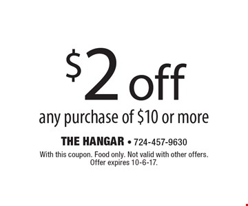 $2 off any purchase of $10 or more. With this coupon. Food only. Not valid with other offers. Offer expires 10-6-17.