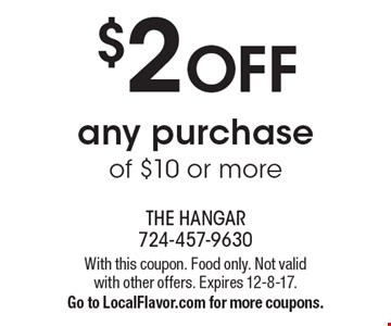 $2 OFF any purchase of $10 or more. With this coupon. Food only. Not valid with other offers. Expires 12-8-17. Go to LocalFlavor.com for more coupons.