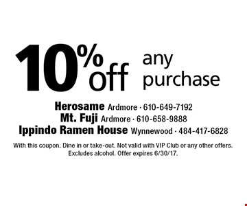 10% off any purchase. With this coupon. Dine in or take-out. Not valid with VIP Club or any other offers. Excludes alcohol. Offer expires 6/30/17.