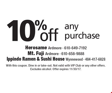 10% off any purchase. With this coupon. Dine in or take-out. Not valid with VIP Club or any other offers. Excludes alcohol. Offer expires 11/30/17.