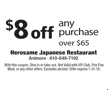 $8 off any purchase over $65. With this coupon. Dine in or take-out. Not Valid with VIP Club, Prix Fixe Meal, or any other offers. Excludes alcohol. Offer expires 1-31-18.
