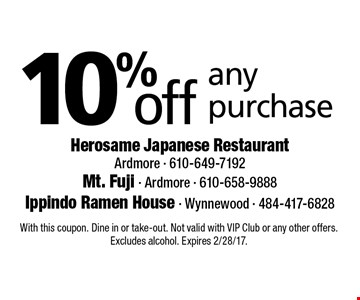 10% off any purchase. With this coupon. Dine in or take-out. Not valid with VIP Club or any other offers. Excludes alcohol. Expires 2/28/17.