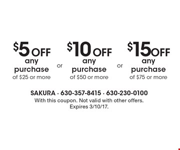 $5 Off any purchase of $25 or more or $10 Off any purchase of $50 or more or $15 Off any purchase of $75 or more. With this coupon. Not valid with other offers. Expires 3/10/17.