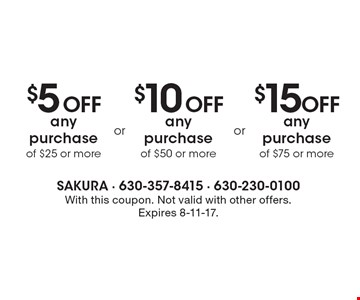 $5 Off any purchase of $25 or more OR $15 Off any purchase of $75 or more OR $10 Off any purchase of $50 or more. With this coupon. Not valid with other offers. Expires 8-11-17.