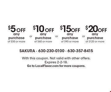 $5 Off any purchase of $30 or more. $20 Off any purchase of $120 or more. $15 Off any purchase of $90 or more. $10 Off any purchase of $60 or more. With this coupon. Not valid with other offers. Expires 2-2-18. Go to LocalFlavor.com for more coupons.