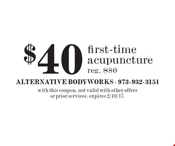 $40 first-time acupuncture reg. $80. with this coupon. not valid with other offers or prior services. expires 2/10/17.
