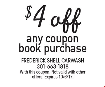 $4 off any coupon book purchase. With this coupon. Not valid with other offers. Expires 10/6/17.