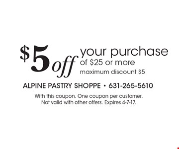 $5 Off Your Purchase Of $25 Or More. Maximum discount $5. With this coupon. One coupon per customer. Not valid with other offers. Expires 4-7-17.