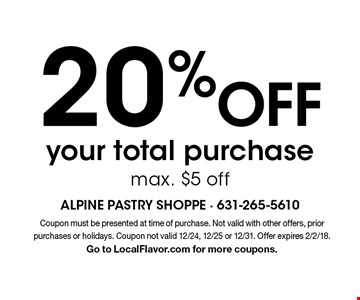 20% Off your total purchase. Max. $5 off. Coupon must be presented at time of purchase. Not valid with other offers, prior purchases or holidays. Coupon not valid 12/24, 12/25 or 12/31. Offer expires 2/2/18. Go to LocalFlavor.com for more coupons.