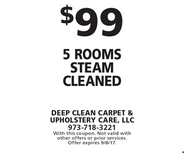 $99 5 rooms steam cleaned. With this coupon. Not valid with other offers or prior services. Offer expires 9/8/17.