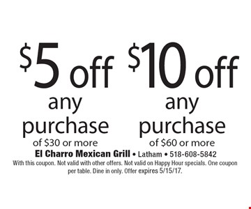 $10 off any purchase of $60 or more. $5 off any purchase of $30 or more. With this coupon. Not valid with other offers. Not valid on Happy Hour specials. One coupon per table. Dine in only. Offer expires 5/15/17.