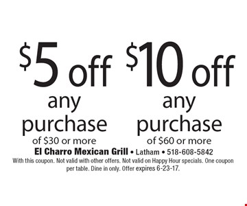 $10 off any purchase of $60 or more or $5 off any purchase of $30 or more. With this coupon. Not valid with other offers. Not valid on Happy Hour specials. One coupon per table. Dine in only. Offer expires 6-23-17.