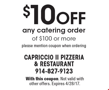 $10 Off any catering order of $100 or more. Please mention coupon when ordering. With this coupon. Not valid with other offers. Expires 4/28/17.