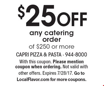 $25 Off any catering order of $250 or more. With this coupon. Please mention coupon when ordering. Not valid with other offers. Expires 7/28/17.  Go to LocalFlavor.com for more coupons.