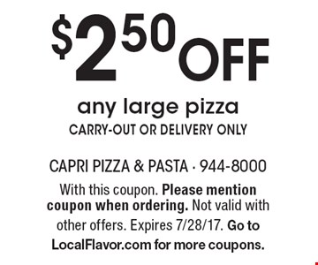 $2.50 Off any large pizza CARRY-OUT OR DELIVERY ONLY. With this coupon. Please mention coupon when ordering. Not valid with other offers. Expires 7/28/17. Go to LocalFlavor.com for more coupons.