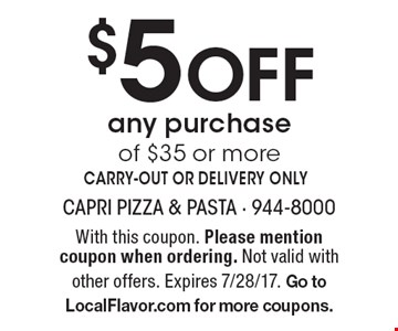 $5 Off any purchase of $35 or more CARRY-OUT OR DELIVERY ONLY. With this coupon. Please mention coupon when ordering. Not valid with other offers. Expires 7/28/17. Go to LocalFlavor.com for more coupons.