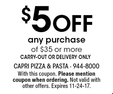 $5 Off any purchase of $35 or moreCARRY-OUT OR DELIVERY ONLY. With this coupon. Please mention coupon when ordering. Not valid with other offers. Expires 11-24-17.