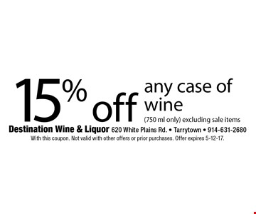 15% off any case of wine (750 ml only) excluding sale items. With this coupon. Not valid with other offers or prior purchases. Offer expires 5-12-17.