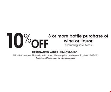 10% off 3 or more bottle purchase of wine or liquor. Excluding sale items. With this coupon. Not valid with other offers or prior purchases. Expires 10-13-17. Go to LocalFlavor.com for more coupons.