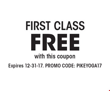 FREE FIRST CLASS with this coupon. Expires 12-31-17. PROMO CODE: PIKEYOGA17