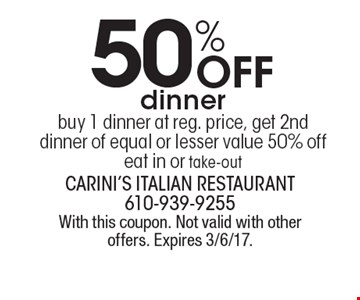 50% Off dinner. Buy 1 dinner at reg. price, get 2nd dinner of equal or lesser value 50% off. Eat in or take-out. With this coupon. Not valid with other offers. Expires 3/6/17.