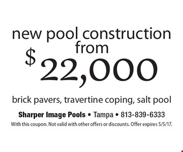 New pool construction from $22,000. Brick pavers, travertine coping, salt pool. With this coupon. Not valid with other offers or discounts. Offer expires 5/5/17.