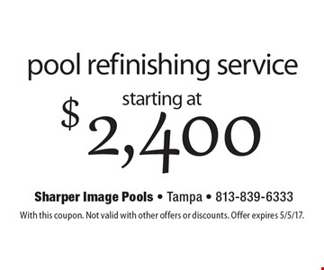 Pool refinishing service starting at $2,400. With this coupon. Not valid with other offers or discounts. Offer expires 5/5/17.