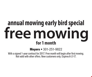 Annual mowing early bird special free mowing for 1 month. With a signed 1-year contract for 2017. Free month will begin after first mowing.Not valid with other offers. New customers only. Expires 6-2-17.